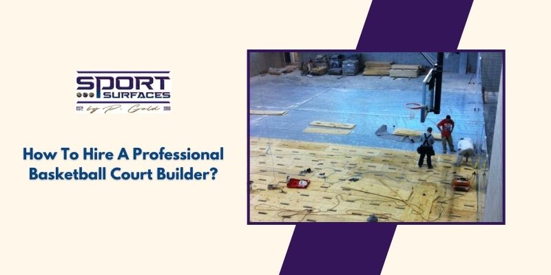 How To Hire A Professional Basketball Court Builder?